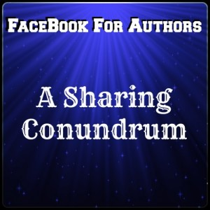 Facebook for Authors: A Sharing Conundrum