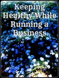 Three Tips for Keeping Healthy while Running a Business