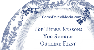 Top Three Reasons You Should Outline First