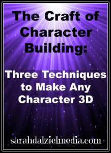 The Craft of Character Building: Three Techniques to Help Make Your Characters 3D