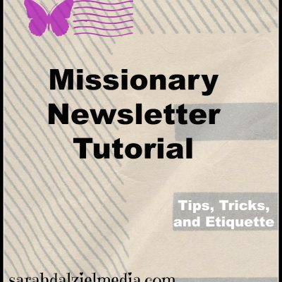 Missionary Newsletter Tips, Tricks, and Etiquette